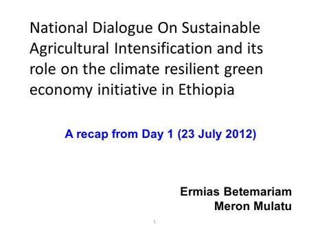 1 National Dialogue On Sustainable Agricultural Intensification and its role on the climate resilient green economy initiative in Ethiopia A recap from.