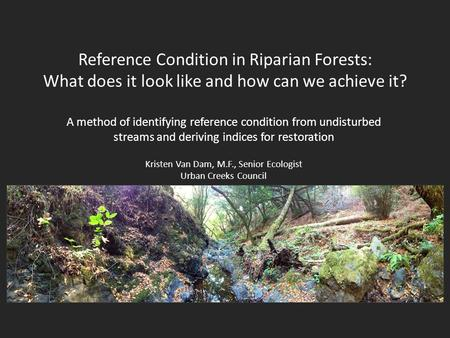 Reference Condition in Riparian Forests: What does it look like and how can we achieve it? A method of identifying reference condition from undisturbed.