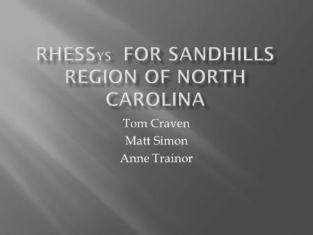 Tom Craven Matt Simon Anne Trainor.  Construct a RHESSys ecohydrologic model for Sandhills Region.