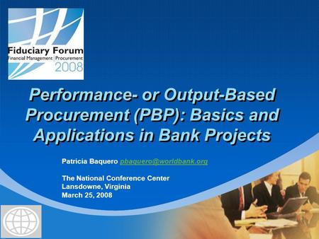 Company LOGO Performance- or Output-Based Procurement (PBP): Basics and Applications in Bank Projects Patricia Baquero