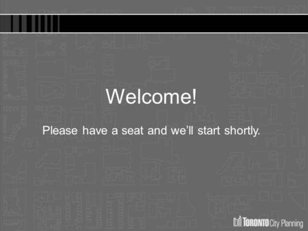 Welcome! Please have a seat and we'll start shortly.