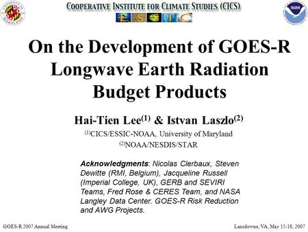On the Development of GOES-R Longwave Earth Radiation Budget Products Hai-Tien Lee (1) & Istvan Laszlo (2) (1) CICS/ESSIC-NOAA, University of Maryland.