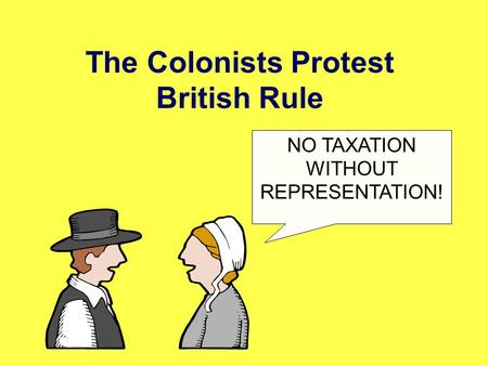 The Colonists Protest British Rule