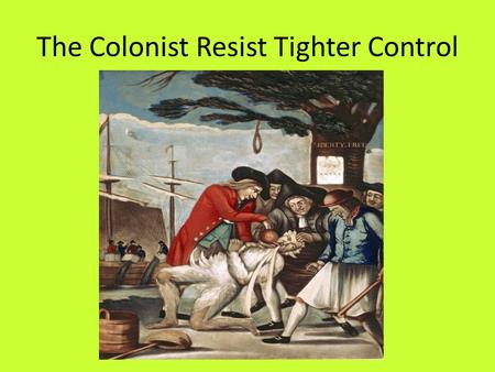 The Colonist Resist Tighter Control. Conflict with Native Americans By 1763, England controlled almost all of North America, this led to many conflicts.