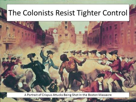 The Colonists Resist Tighter Control
