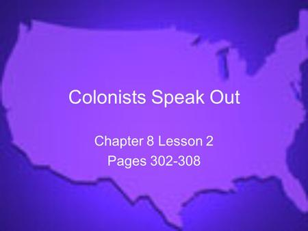 Colonists Speak Out Chapter 8 Lesson 2 Pages 302-308.