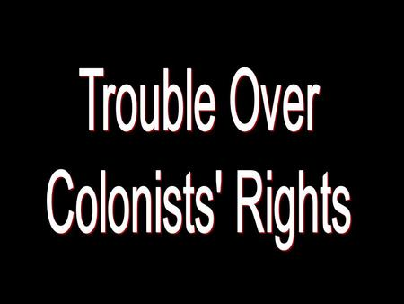 Trouble Over Colonists' Rights.