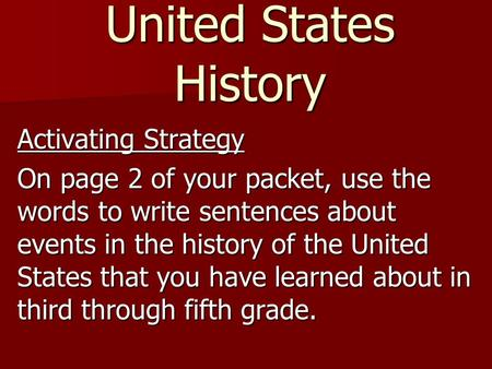 United States History Activating Strategy On page 2 of your packet, use the words to write sentences about events in the history of the United States that.