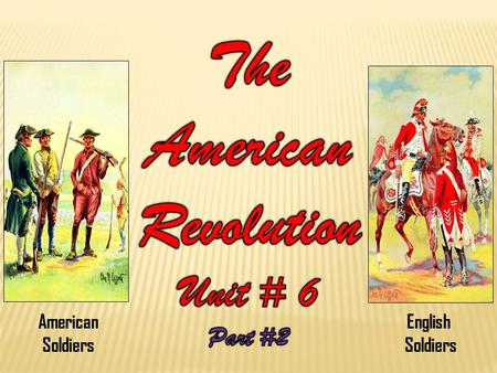 American Soldiers English Soldiers. The Causes of the American revolution 1763 - 1774 British Government Versus British Colonists.