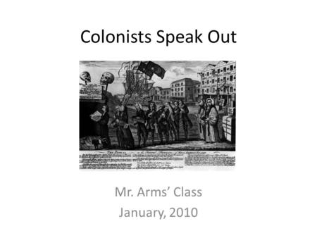 Colonists Speak Out Mr. Arms' Class January, 2010.