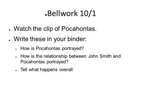 Bellwork 10/1 Watch the clip of Pocahontas.