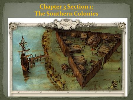 Chapter 3 Section 1: The Southern Colonies. Settlement in Jamestown: In 1606 King James I granted the request of a group of English merchants to found.