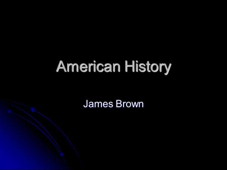 American History James Brown. The first Americans were people who migrated from southeast Asia to North America. The first Americans were people who migrated.