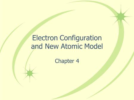 Electron Configuration and New Atomic Model Chapter 4.