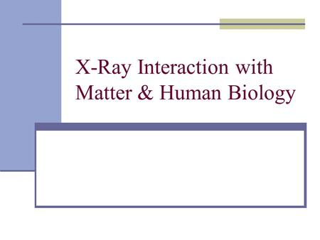 X-Ray Interaction with Matter & Human Biology