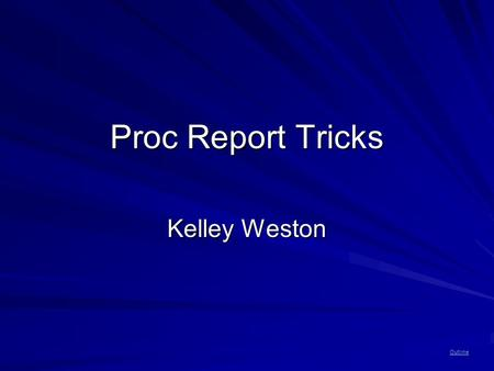 Outline Proc Report Tricks Kelley Weston. Outline Examples 1.Text that spans columnsText that spans columns 2.Patient-level detail in the titlesPatient-level.