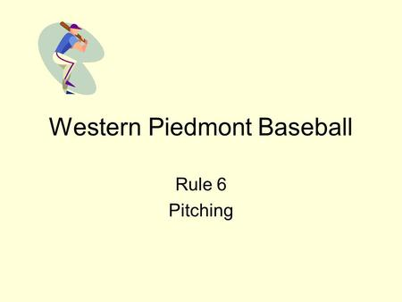 Western Piedmont Baseball Rule 6 Pitching. Rule 6 Pitching Windup or Set position is determined by pitcher's feet (pivot and non-pivot). Regulations begin.