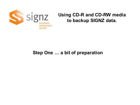 Using CD-R and CD-RW media to backup SIGNZ data. Step One … a bit of preparation.