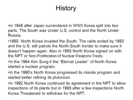 History In 1945 after Japan surrendered in WWII Korea split into two parts. The South was Under U.S. control and the North Under Russia. 1950- North Korea.