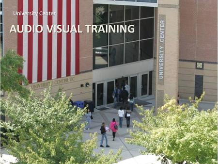 AUDIO VISUAL TRAINING University Center. BLACK BOX EQUIPMENT IN CLASS University Center LCD Projector/Built In Screen Laptop Connection (VGA Cord) Control.