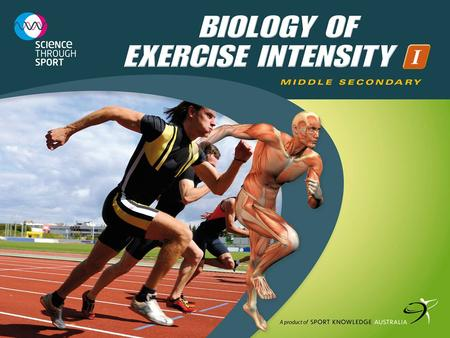 Biology of Exercise Intensity I. Biology of Exercise Intensity I: Middle Secondary ISBN 978-0-9805758-8-0 © Sport Knowledge Australia Homeostasis During.