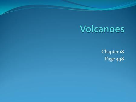 Chapter 18 Page 498. 18.1 Zones of Volcanism Volcanism = describes all the processes associated with the discharge of magma, hot fluids and gases.