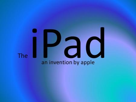 The iPad an invention by apple. What does an iPad look like?