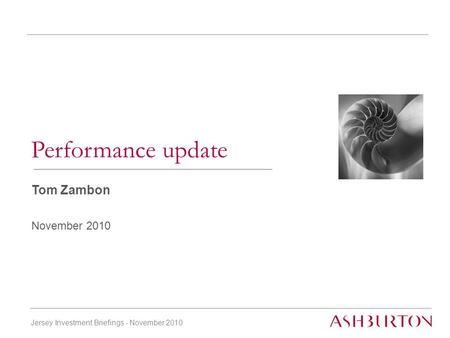 Jersey Investment Briefings - November 2010 Tom Zambon November 2010 Performance update.