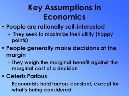 Fundamental of Economics Key Assumptions in Economics, Scarcity, Opportunity Cost and the Production Possibilities Curve.