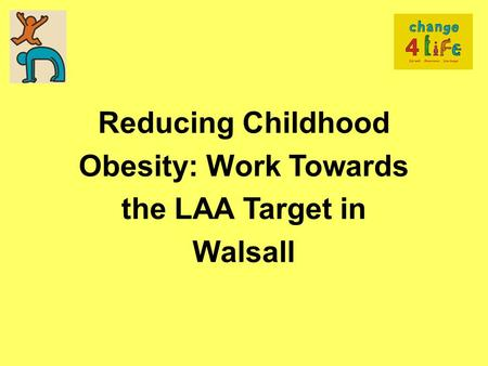 Reducing Childhood Obesity: Work Towards the LAA Target in Walsall.