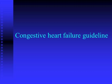 Congestive heart failure guideline. Functional classification( NYHA) Class IV: symptoms at rest Class III: symptoms on less-than-ordinary exertion Class.