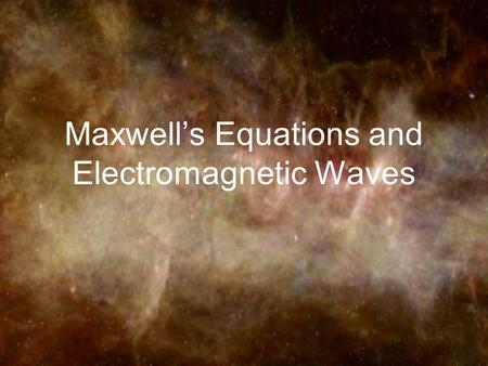 "Maxwell's Equations and Electromagnetic Waves Setting the Stage - The Displacement Current Maxwell had a crucial ""leap of insight""... Will there still."