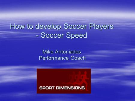 How to develop Soccer Players - Soccer Speed Mike Antoniades Performance Coach.