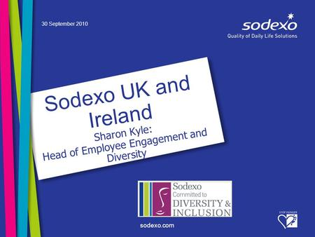 Sodexo.com Sodexo UK and Ireland Sharon Kyle: Head of Employee Engagement and Diversity 30 September 2010.
