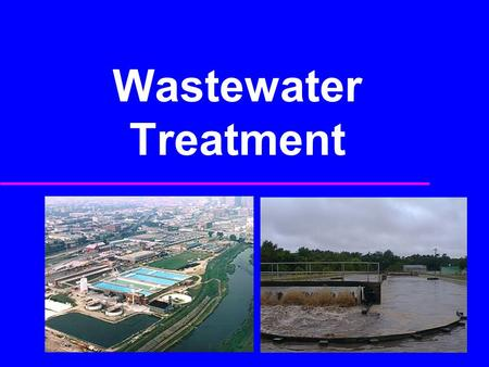 Wastewater Treatment. Municipal WW Management Systems Sources of Wastewater Processing at the Source Wastewater Collection Transmission and Pumping Treatment.