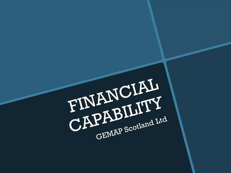 FINANCIAL CAPABILITY GEMAP Scotland Ltd. Introducing GEMAP  Charity.  Formed 1994.  Traditional Money Advice service  Geographically bound  First.