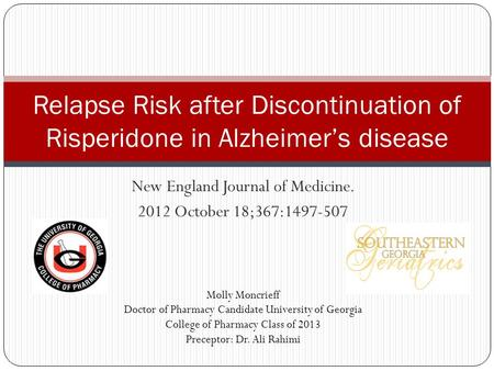 New England Journal of Medicine. 2012 October 18;367:1497-507 Relapse Risk after Discontinuation of Risperidone in Alzheimer's disease Molly Moncrieff.
