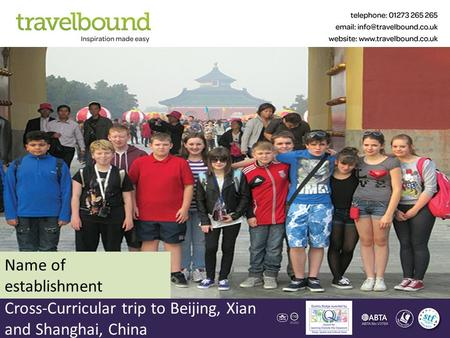 Cross-Curricular trip to Beijing, Xian and Shanghai, China Name of establishment.