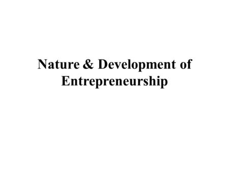 Nature & Development of <strong>Entrepreneurship</strong>