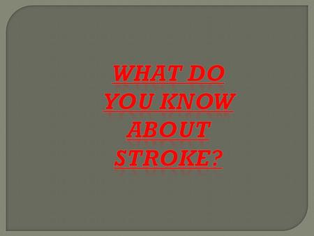 You can have a stroke without knowing it.  True  False.