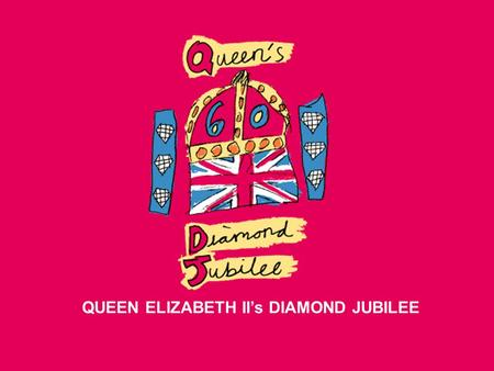 QUEEN ELIZABETH II's DIAMOND JUBILEE. This year, Queen Elizabeth II will celebrate her diamond jubilee. A jubilee is a celebration held because of an.