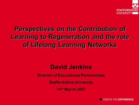 Perspectives on the Contribution of Learning to Regeneration and the role of Lifelong Learning Networks David Jenkins Director of Educational Partnerships.