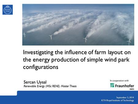 Investigating the influence of farm layout on the energy production of simple wind park configurations Sercan Uysal Renewable Energy (MSc RENE) Master.