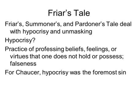 Friar's Tale Friar's, Summoner's, and Pardoner's Tale deal with hypocrisy and unmasking Hypocrisy? Practice of professing beliefs, feelings, or virtues.