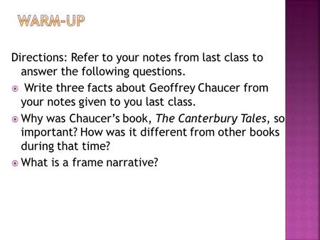 Directions: Refer to your notes from last class to answer the following questions.  Write three facts about Geoffrey Chaucer from your notes given to.