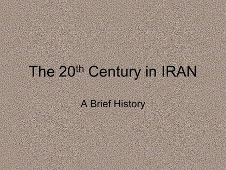 The 20 th Century in IRAN A Brief History. Constitutional Revolution Before the 1920s, Iran was ruled by various dynasties During WWI, Iran occupied by.