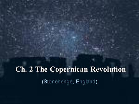 Ch. 2 The Copernican Revolution (Stonehenge, England)