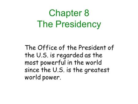 The Office of the President of the U.S. is regarded as the most powerful in the world since the U.S. is the greatest world power. Chapter 8 The Presidency.