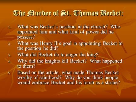 The Murder of St. Thomas Becket: 1. What was Becket's position in the church? Who appointed him and what kind of power did he possess? 2. What was Henry.