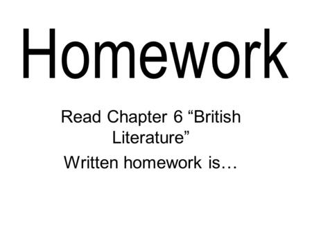 "Read Chapter 6 ""British Literature"" Written homework is…"